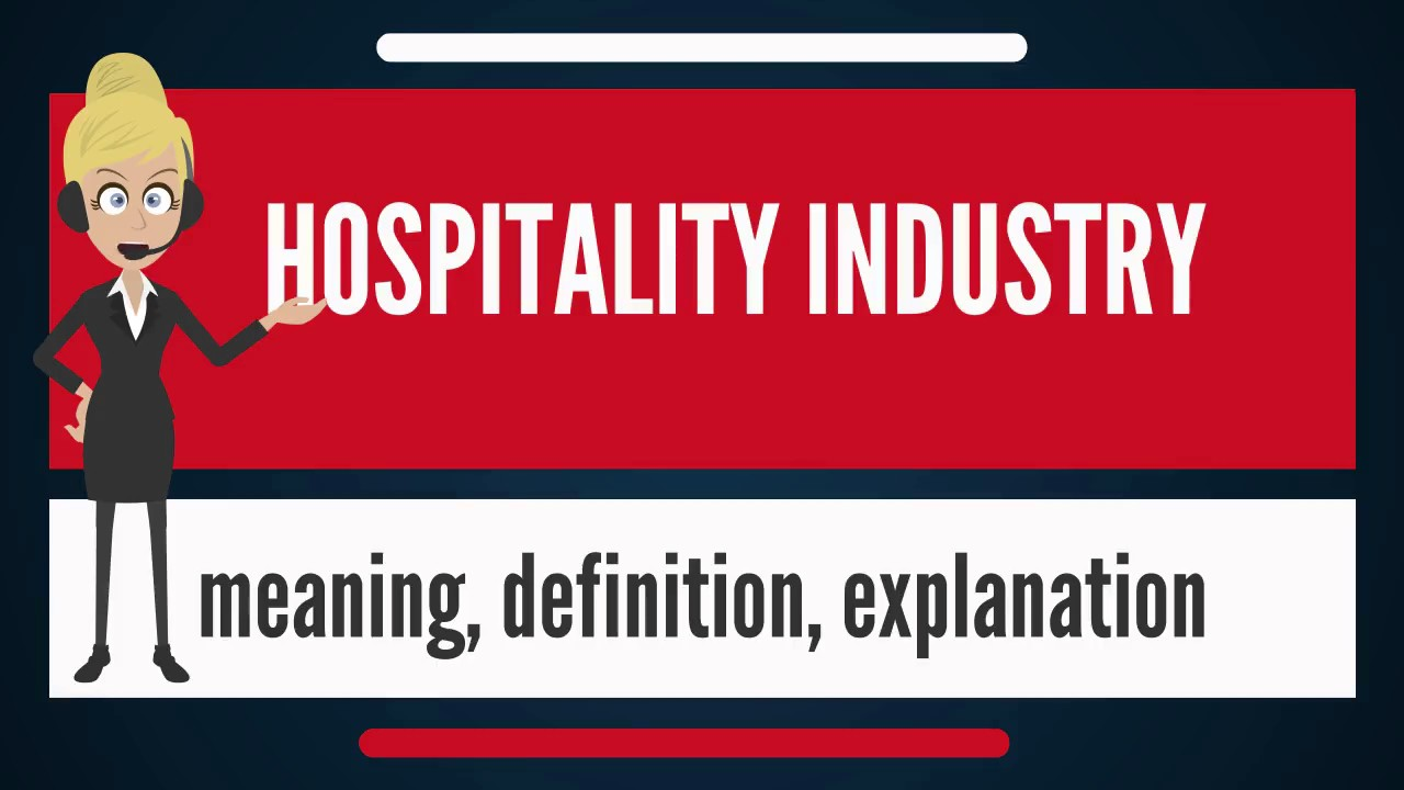 What Is Hospitality Industry What Does Hospitality Industry Mean