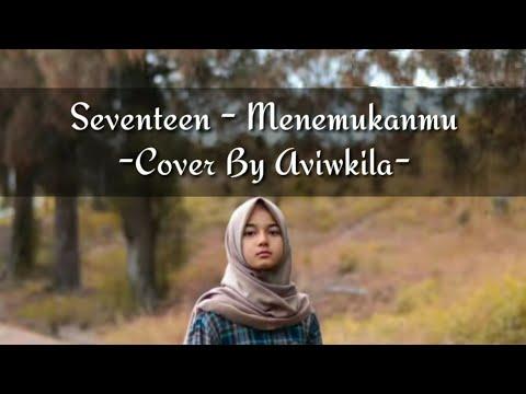 Seventeen - Menemukanmu    Cover By Aviwkila (lirik)