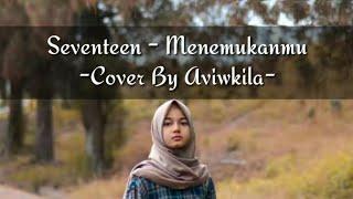 Download Mp3 Seventeen - Menemukanmu || Cover By Aviwkila  Lirik