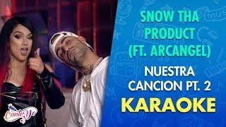 Snow Tha Product (ft. Arcangel) - Nuestra Canción (Karaoke)  | CantoYo