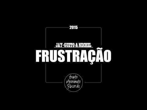 Jay-Gueto & Nechel - Frustração