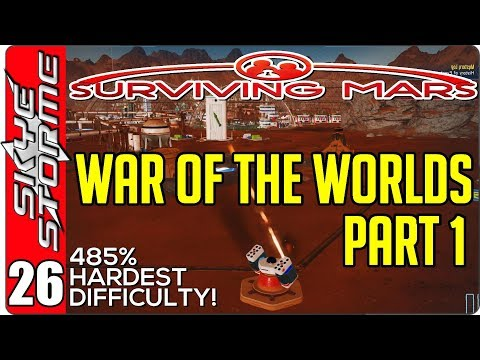 Surviving Mars Gameplay Ep 26 ►WAR OF THE WORLDS - PART 1◀  485% HARDEST DIFFICULTY PLAYTHROUGH