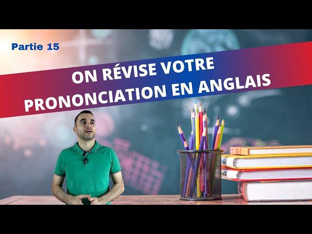 On révise votre prononciation - partie 15