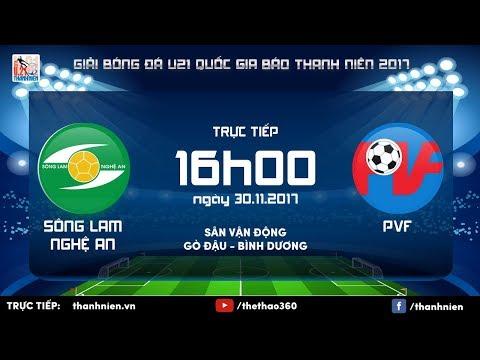 [TRỰC TIẾP] SÔNG LAM NGHỆ AN vs PVF: Vòng chung kết U.21 quốc gia Báo Thanh Niên 2017