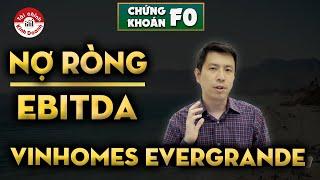 Chỉ số Nợ ròng/EBITDA của Vinhomes và Evergrande   Chứng khoán F0 cho người mới đầu tư