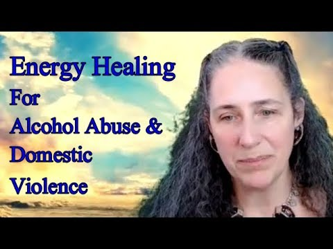 Energy Healing  for Alcohol Abuse and Domestic Violence