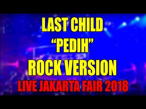 LAST CHILD - PEDIH NEW VERSION (Live in Jakarta Fair 2018, PRJ Kemayoran) 28 Mei 2018