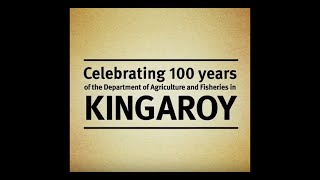 Celebrating 100 years of Department of Agriculture and Fisheries in Kingaroy