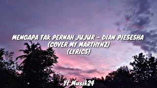 MENGAPA TAK PERNAH JUJUR - DIAN PIESESHA (COVER BY MY MARTHYNZ) (LYRICS)
