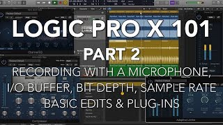 LOGIC PRO X 101 - #02 Recording with a Microphone, I/O Buffer, Bit Depth, Sample Rate