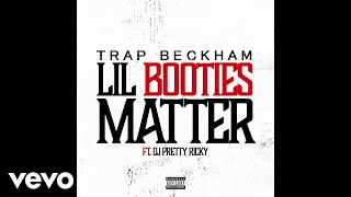 Trap Beckham - Lil Booties Matter (Audio) ft. DJ Pretty Ricky