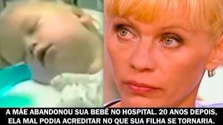 A mãe abandonou sua bebê no hospital 20 anos depois, ela mal podia acreditar no que sua filha...