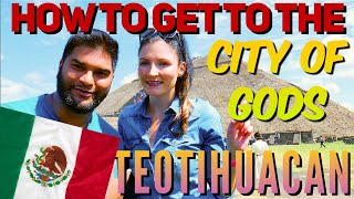 How to get to the CITY OF GODS - Mexico City to Teotihuacan