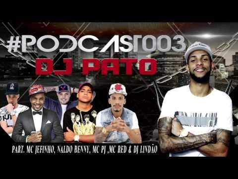 PODCAST 003 DJ PATO PART NALDO BENNY, MC PJ, MC RED E DJ LINDÃO - AS MELHORES DA VJ
