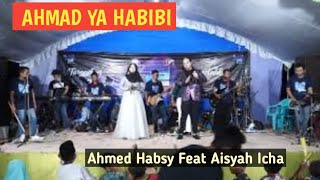 AHMAD YA HABIBI  || AHMED HABSY FEAT AISYAH ICHA || KARYA AHMED HABSY