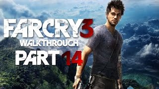 Far Cry 3 Gameplay Walkthrough Part 14 - Let's Play!
