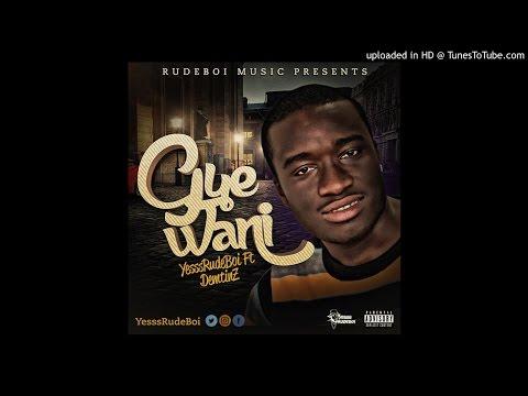 Yesssrudeboi - Gye Wani Ft Demtinz  [Audio Slide]