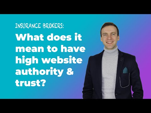 Insurance Brokers: What does it mean to have high website authority & trust?