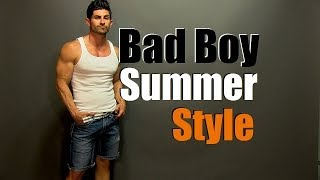Bad Boy Summer Style: How To Look Like A Bad Boy (Even If You're Not One) Pt3
