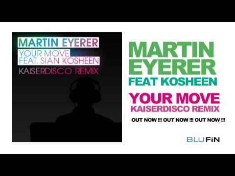 Martin Eyerer feat. Kosheen - Your Move (Kaiserdisco Remix)