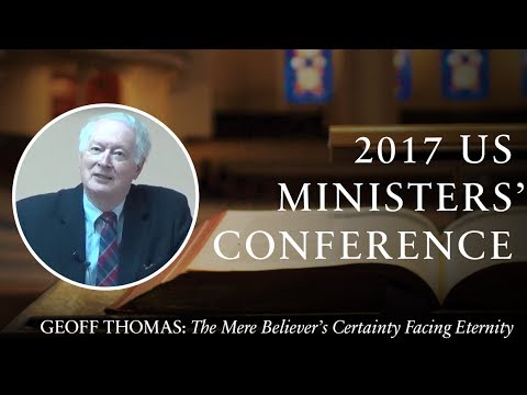The Mere Believer's Certainty Facing Eternity — Geoff Thomas