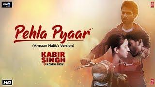 Pehla Pyaar Song Kabir Singh Shahid Kapoor Kiara Advani Armaan Malik Vishal Mishra