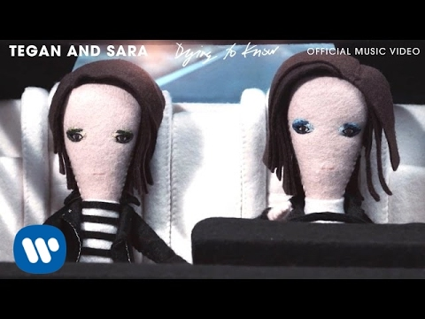 Tegan And Sara - Dying to Know