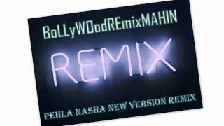 Pehla Nasha New Version Remix