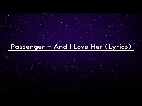 PASSENGER - And I Love Her (Lyrics Video)