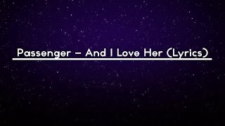 PASSENGER - And I Love Her (Lyrics Video)
