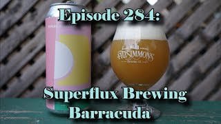 Booze Reviews - Ep. 284 - Superflux Brewing - Barracuda