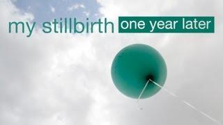 My Stillbirth: One Year Later