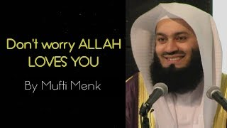 vuclip Don't worry ALLAH LOVES YOU !! By Mufti Menk
