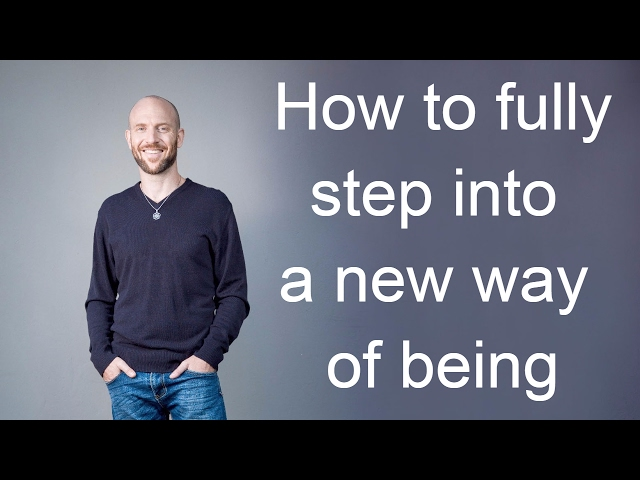 How to fully step into a new way of being