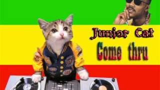 Junior Cat- come thru