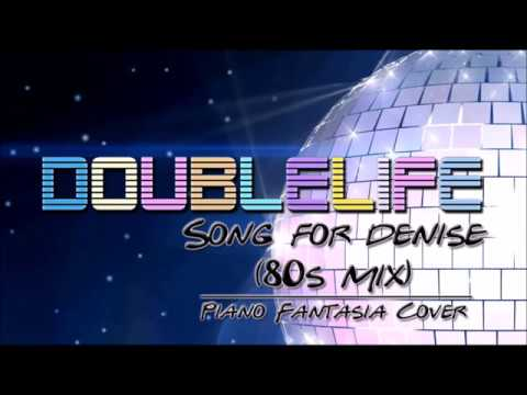 Doublelife - Song for Denise (80s MiX) [Piano Fantasia Cover]
