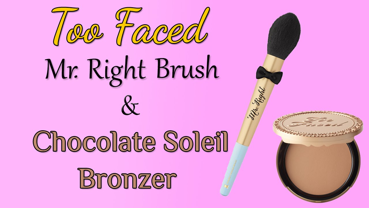 Too Faced Chocolate Soleil Bronzer And Mr Right Brush Review