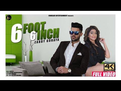 6 foot 6 Inch - Full Video   Zabby Goraya   New Punjabi Songs 2018   Latest Punjabi Songs 2018