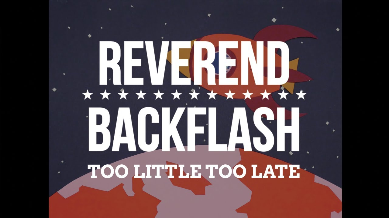 REVEREND BACKFLASH - Too Little Too Late (Official Video)