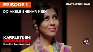 KARRLE TU BHI MOHABBAT   E01 Do Akele Shehar Mein   All Episodes Now Streaming On ALTBalaji