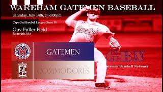 Gatemen Baseball Network Live Stream: Wareham Gatemen @ Falmouth Commodores (7/14/18)