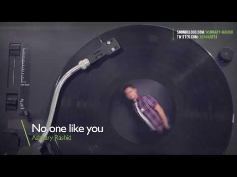 No one like you - Ashhary Rashid