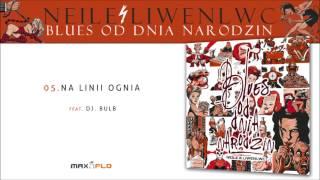 Neile - 05 Na lini ognia feat. DJ Bulb (Blues od dnia narodzin) prod. Liwenlwc