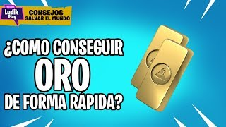 HOW TO GET GOLD FAST ? FORTNITE SAVE THE WORLD GUIA TIPS