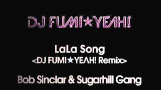 Lala Song (DJ FUMI★YEAH! Remix) / Bob Sinclar & Sugarhill Gang