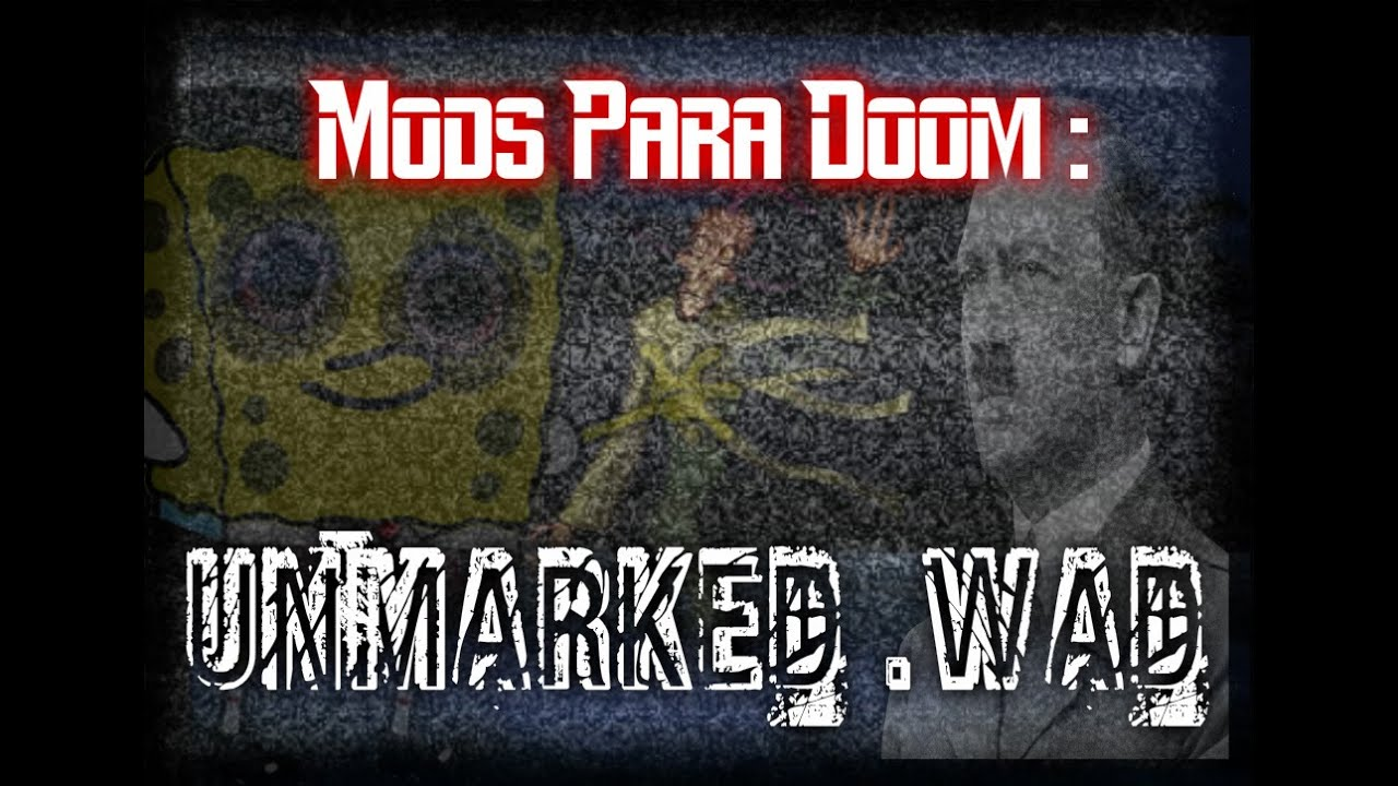 Mods Para Doom : Unmarked.wad (Loquendo By My Name Is Doomguy)