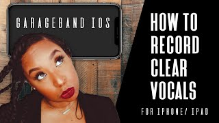 How to record clear vocals in garage band ios (iphone/ ipad)
