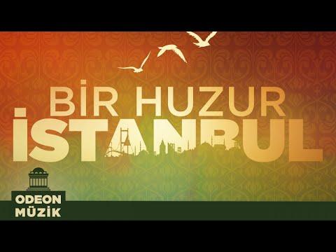 Çeşitli Sanatçılar - Bir Huzur İstanbul (Full Albüm)