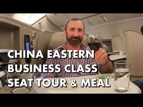 CHINA EASTERN BUSINESS CLASS - Seat Tour And Dinner Service