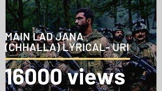 Chhalla song lyrics (main lad jaana) from Uri-the surgical strike. Vicky kaushal-Yami gautam.
